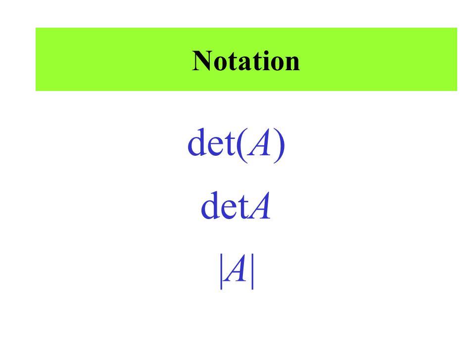 Notation det(A) detA |A||A|