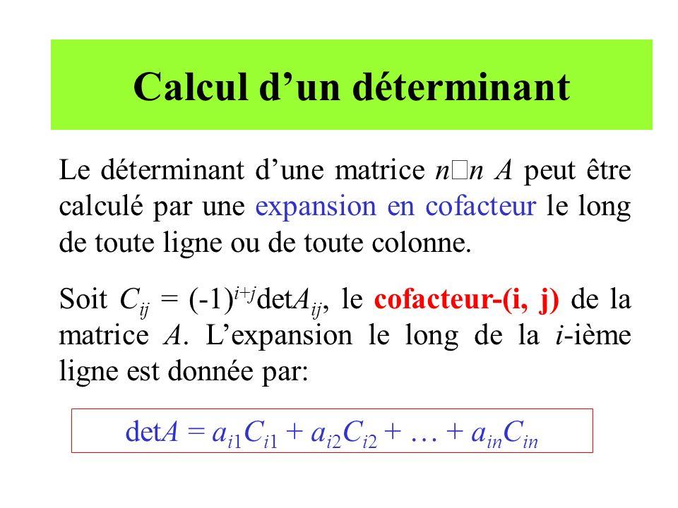Calcul dun déterminant (suite) Lexpansion le long de la j-ième colonne est donnée par: detA = a 1j C 1j + a 2j C 2j + … + a nj C nj