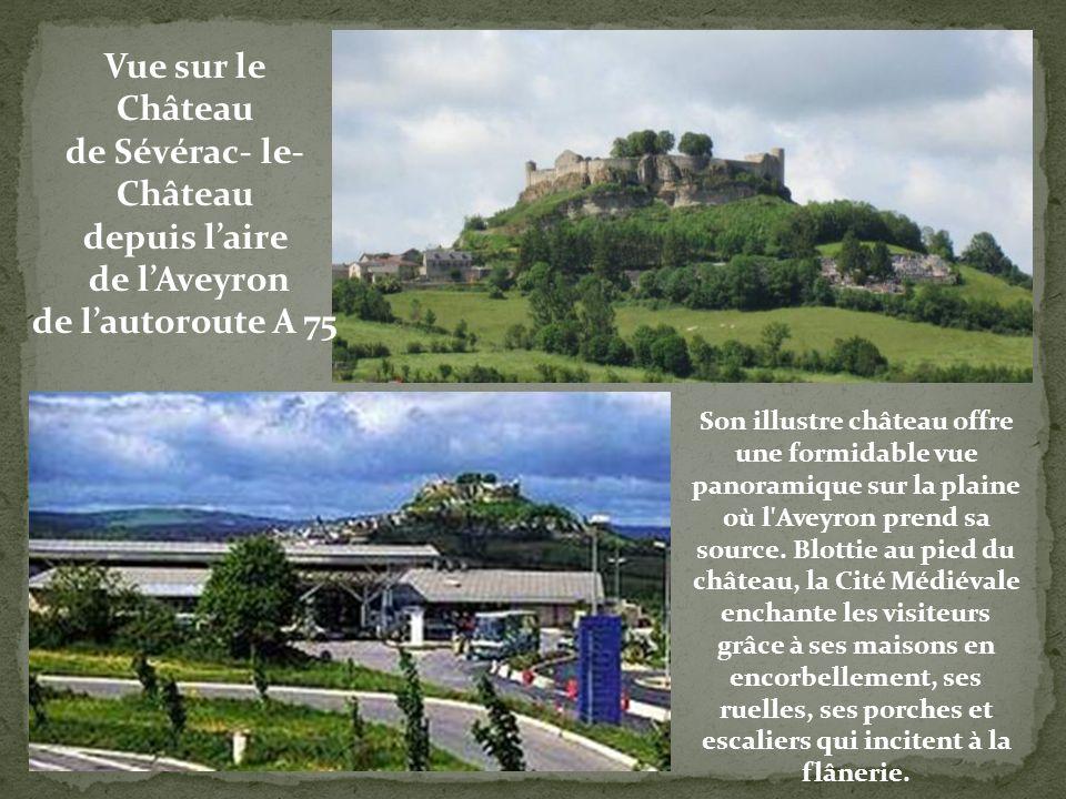 Vue sur le Château de Sévérac- le- Château depuis laire de lAveyron de lautoroute A 75 Son illustre château offre une formidable vue panoramique sur la plaine où l Aveyron prend sa source.