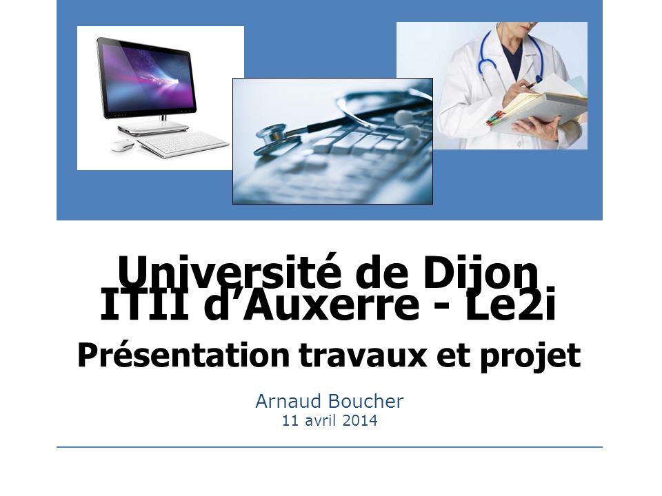 Université de Dijon Arnaud Boucher ITII dAuxerre - Le2i Présentation travaux et projet 11 avril 2014