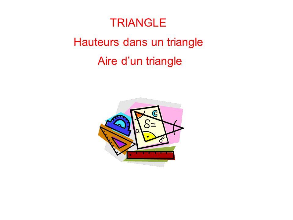 Hauteur dans un triangle. 1.Hauteur dans un triangle. 2.Aire dun triangle. Plan du chapitre