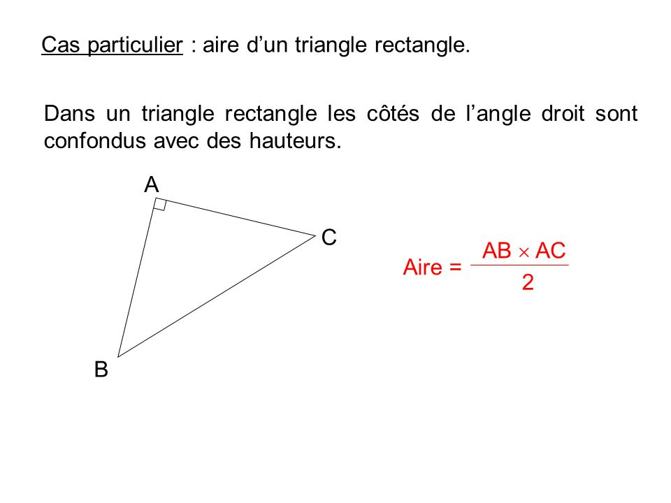 Cas particulier : aire dun triangle rectangle.
