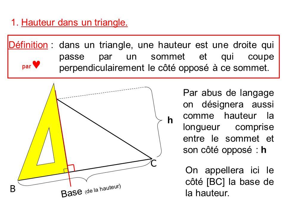 1. Hauteur dans un triangle. Définition :dans un triangle, une hauteur est une droite qui passe par un sommet et qui coupe perpendiculairement le côté