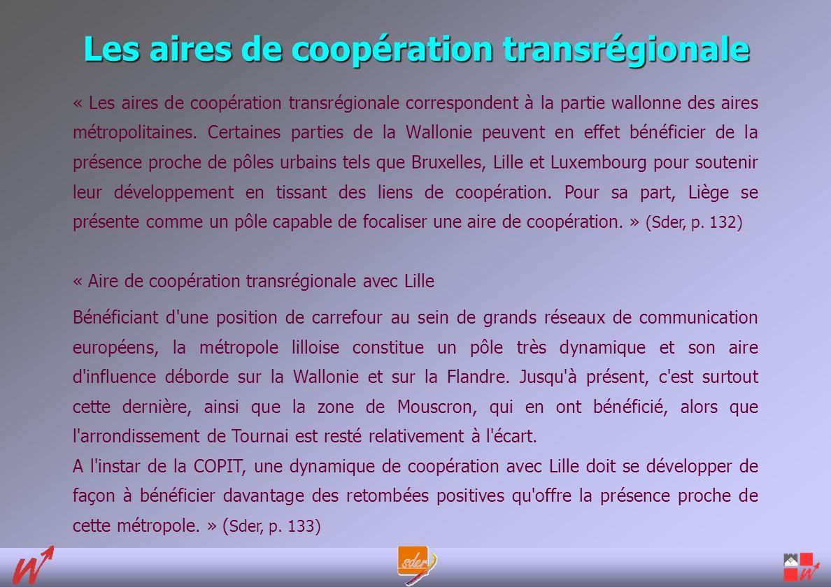 Les aires de coopération transrégionale « Les aires de coopération transrégionale correspondent à la partie wallonne des aires métropolitaines.