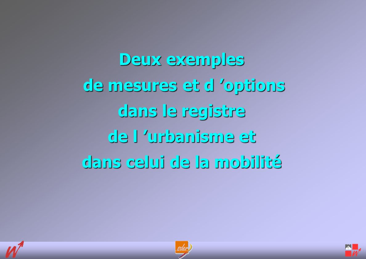Deux exemples de mesures et d options dans le registre de l urbanisme et dans celui de la mobilité