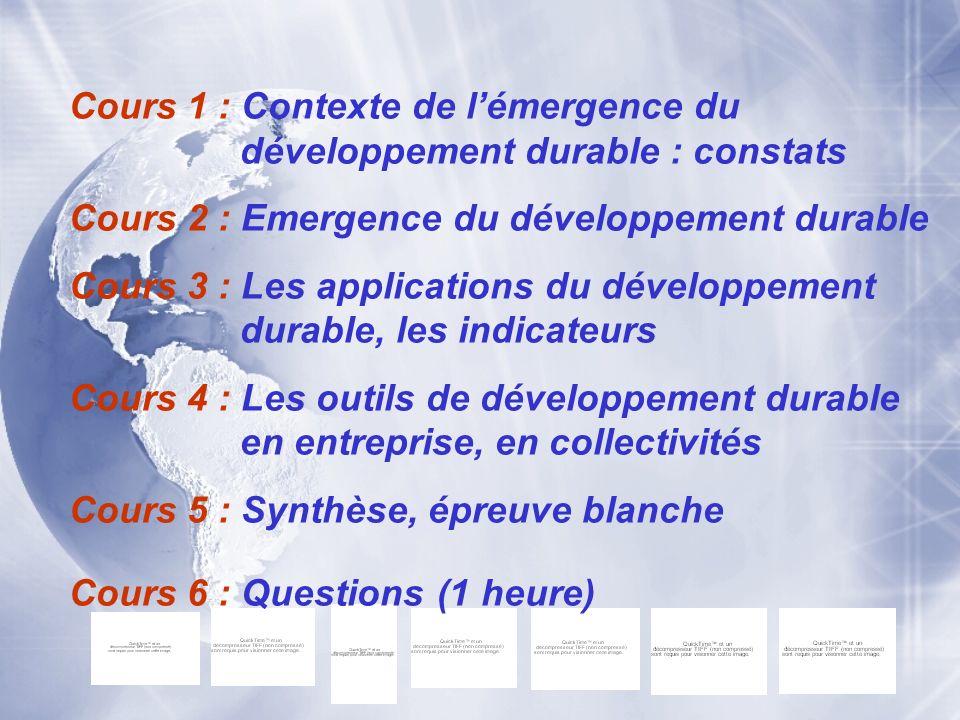 Cours 1 : Contexte de lémergence du développement durable : constats Cours 2 : Emergence du développement durable Cours 3 : Les applications du dévelo