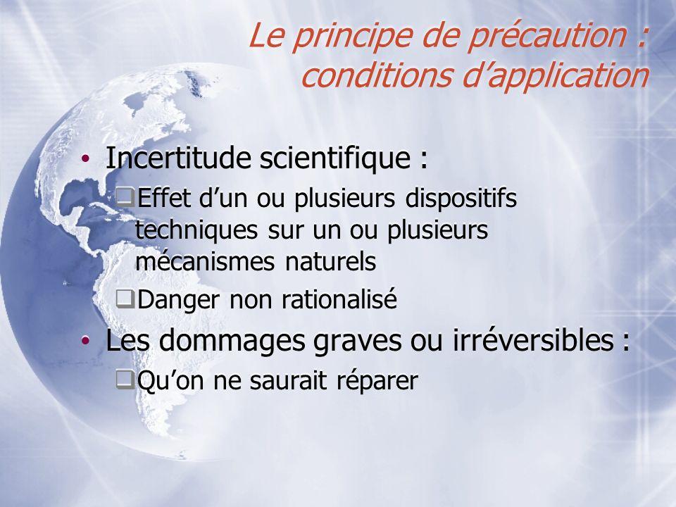 Le principe de précaution : conditions dapplication Incertitude scientifique : Effet dun ou plusieurs dispositifs techniques sur un ou plusieurs mécan