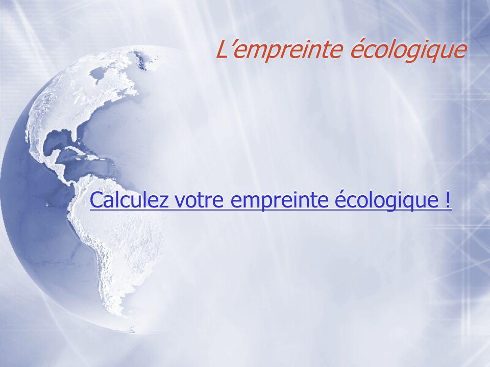 Lempreinte écologique Calculez votre empreinte écologique !