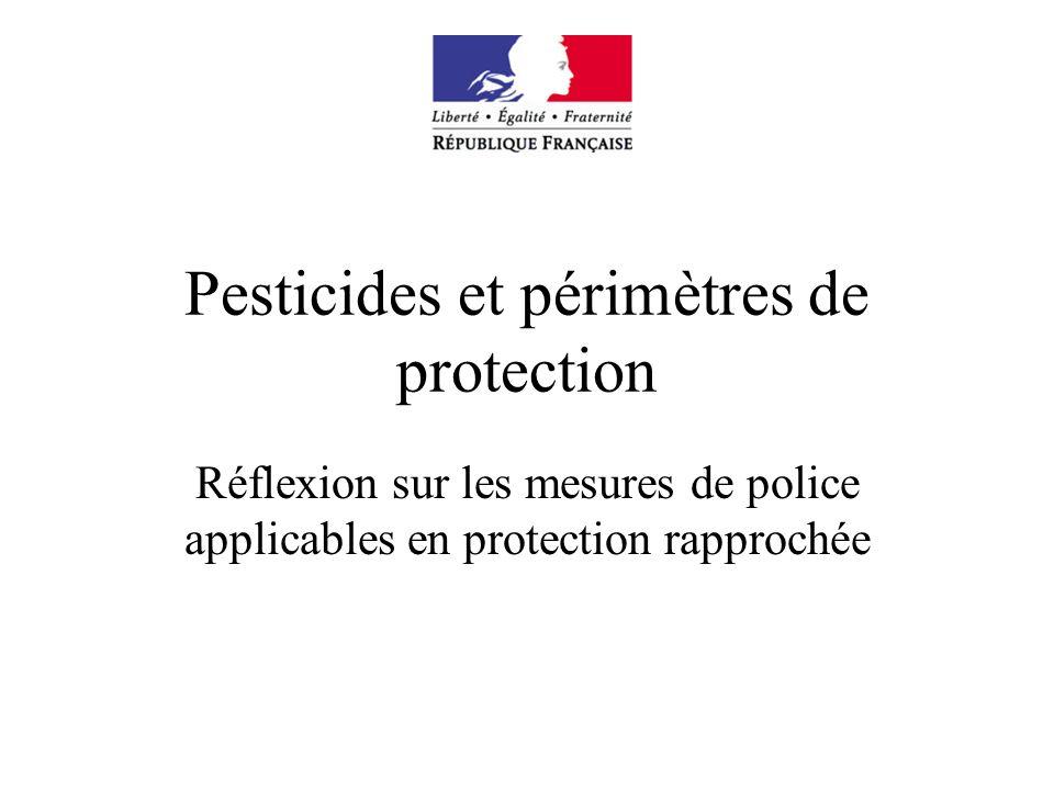Pesticides et périmètres de protection Réflexion sur les mesures de police applicables en protection rapprochée