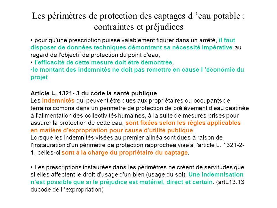 Les périmètres de protection des captages d eau potable : contraintes et préjudices Article L. 1321- 3 du code la santé publique Les indemnités qui pe