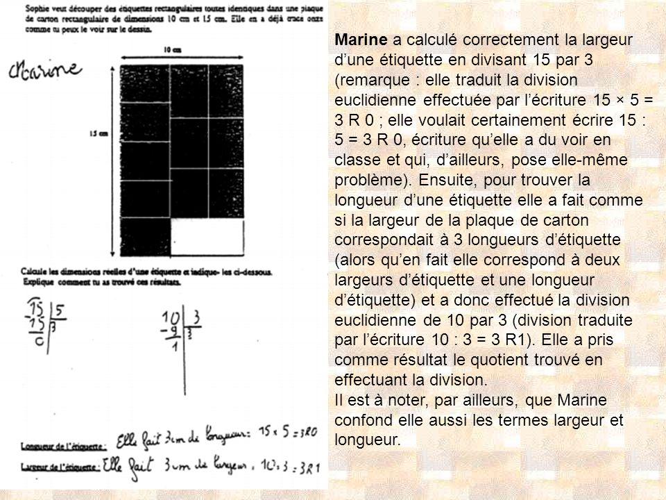 Marine a calculé correctement la largeur dune étiquette en divisant 15 par 3 (remarque : elle traduit la division euclidienne effectuée par lécriture