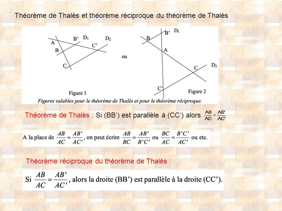 Théorème de Thalès et théorème réciproque du théorème de Thalès Théorème de Thalès : Si (BB) est parallèle à (CC) alors Théorème réciproque du théorèm