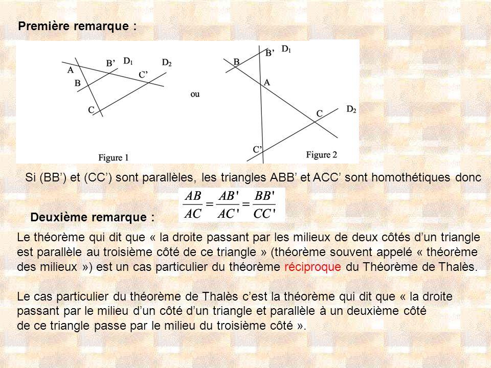 Première remarque : Si (BB) et (CC) sont parallèles, les triangles ABB et ACC sont homothétiques donc Deuxième remarque : Le théorème qui dit que « la