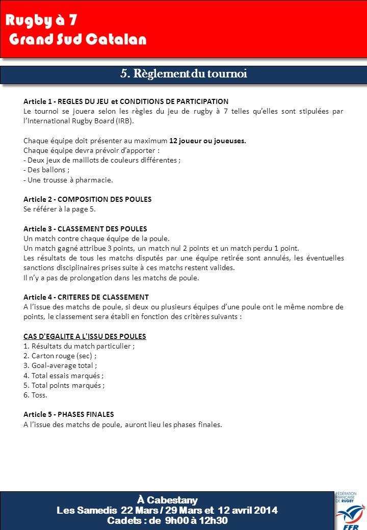 5. Règlement du tournoi Article 1 - REGLES DU JEU et CONDITIONS DE PARTICIPATION Le tournoi se jouera selon les règles du jeu de rugby à 7 telles quel