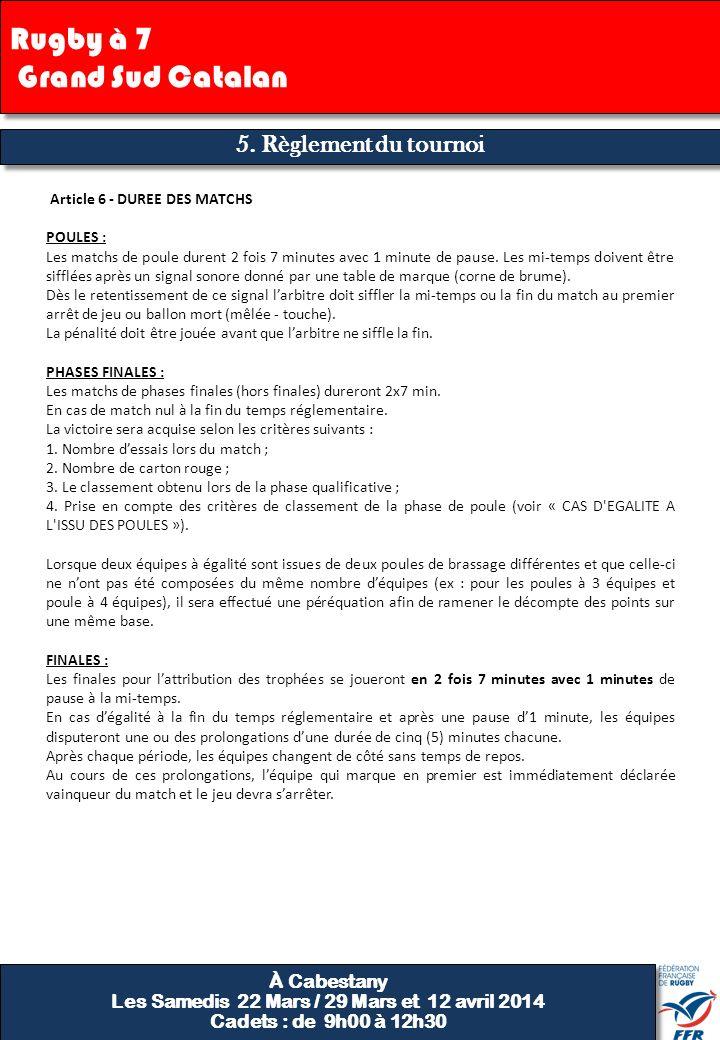 5. Règlement du tournoi Article 6 - DUREE DES MATCHS POULES : Les matchs de poule durent 2 fois 7 minutes avec 1 minute de pause. Les mi-temps doivent
