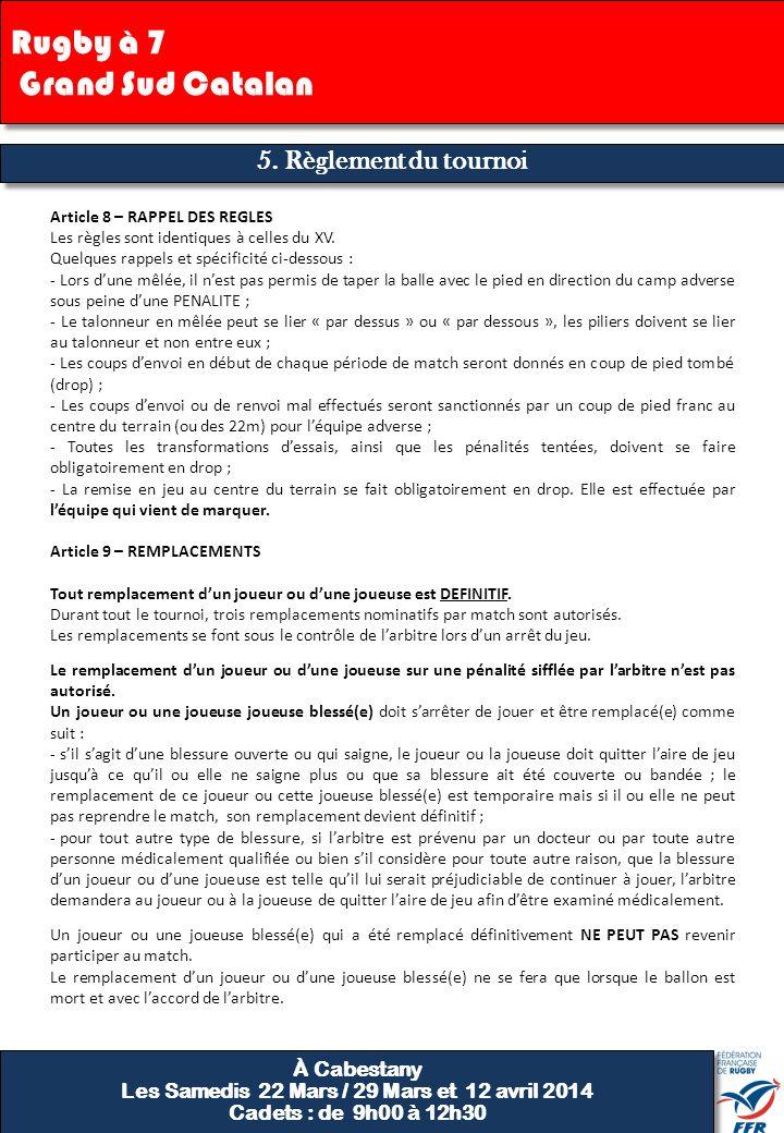 5. Règlement du tournoi Article 8 – RAPPEL DES REGLES Les règles sont identiques à celles du XV. Quelques rappels et spécificité ci-dessous : - Lors d