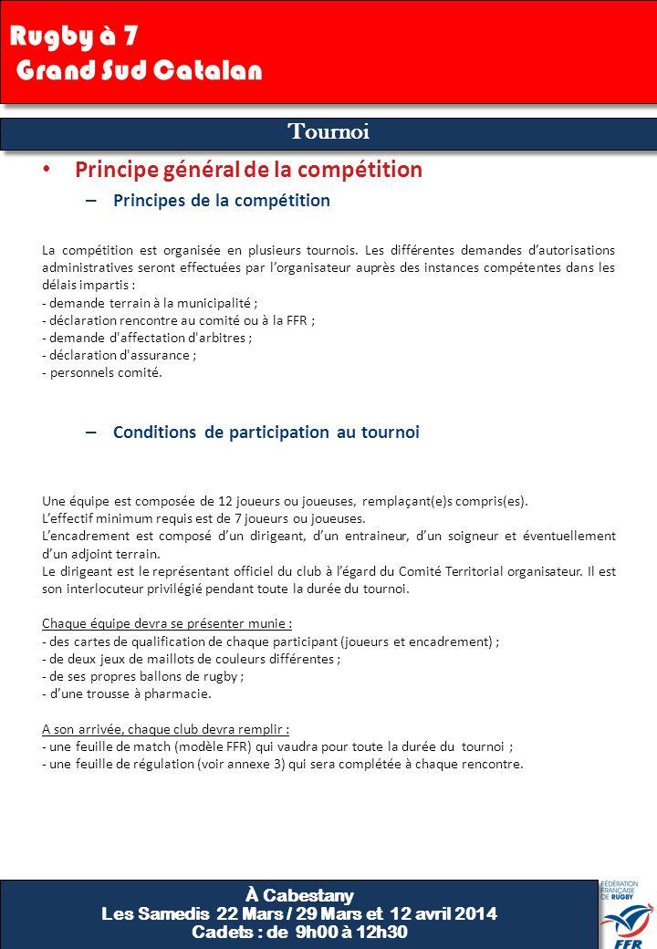 Finale 4 Tournoi À Cabestany Les Samedis 22 Mars / 29 Mars et 12 avril 2014 Cadets : de 9h00 à 12h30 À Cabestany Les Samedis 22 Mars / 29 Mars et 12 avril 2014 Cadets : de 9h00 à 12h30 Rugby à 7 Grand Sud Catalan