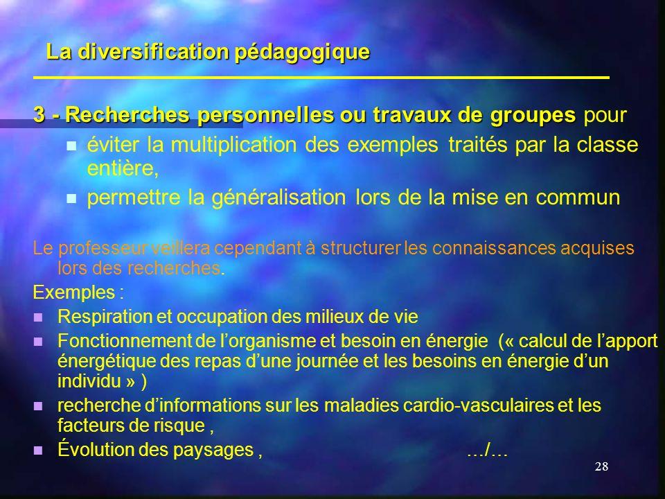 28 3 - Recherches personnelles ou travaux de groupes 3 - Recherches personnelles ou travaux de groupes pour éviter la multiplication des exemples trai