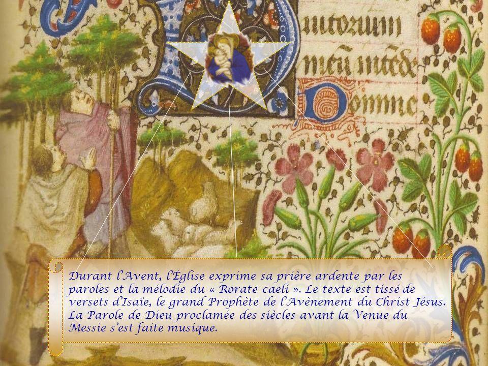 Durant lAvent, lÉglise exprime sa prière ardente par les paroles et la mélodie du « Rorate caeli ».