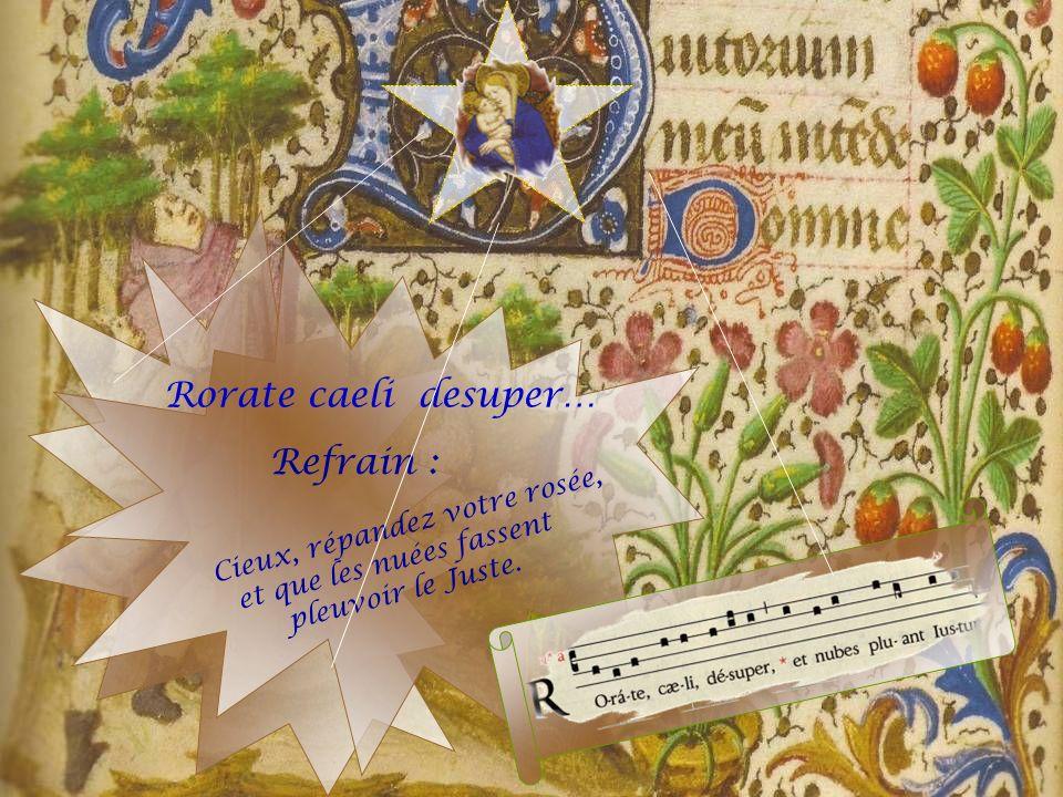 Durant lAvent, lÉglise exprime sa prière ardente par les paroles et la mélodie du « Rorate caeli ». Le texte est tissé de versets dIsaïe, le grand Pro