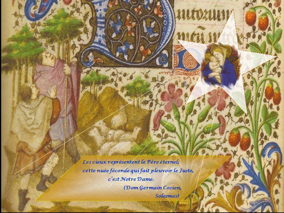 Les cieux représentent le Père éternel; cette nuée féconde qui fait pleuvoir le Juste, cest Notre Dame.