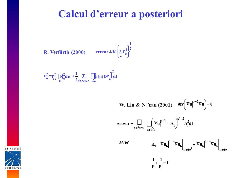 Calcul derreur a posteriori eface e 2 u dlD)u(h 2 1 e 2 ece deR 22 e r 2 1 e 2 e Kerreur R.