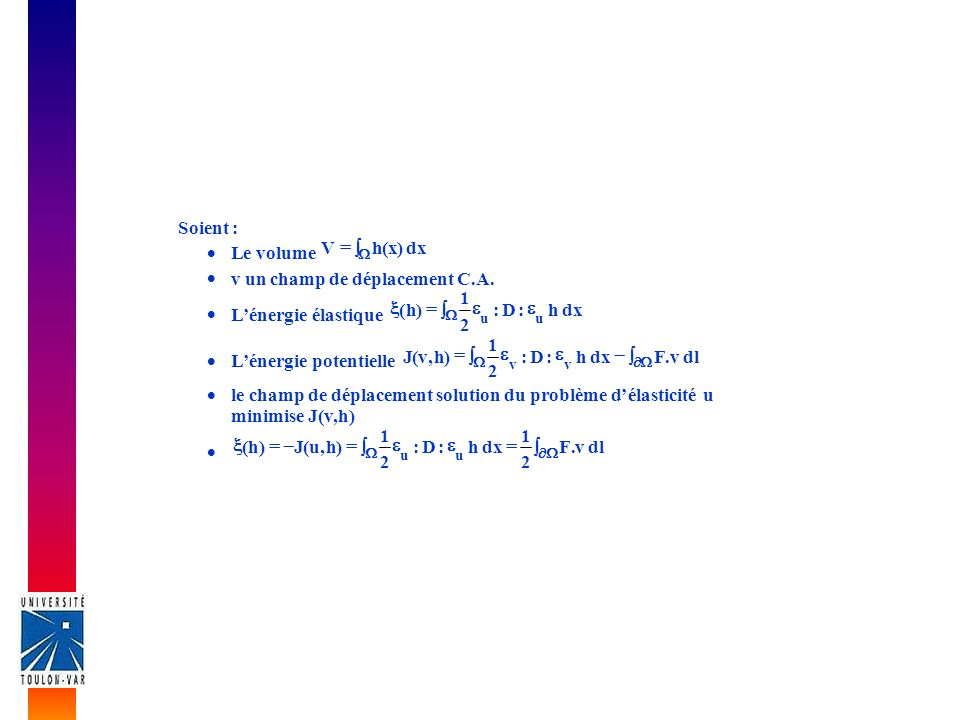 Soient : Le volume dx)x(hV v un champ de déplacement C.A. Lénergie élastique dxh:D: 2 1 )h( uu Lénergie potentielle dlv.Fdxh:D: 2 1 )h,v(J vv le champ