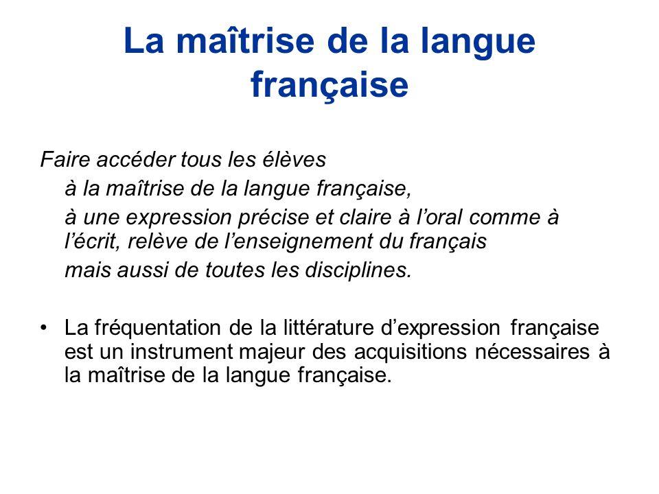 La maîtrise de la langue française Faire accéder tous les élèves à la maîtrise de la langue française, à une expression précise et claire à loral comme à lécrit, relève de lenseignement du français mais aussi de toutes les disciplines.