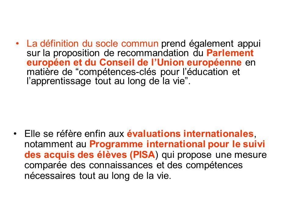 La définition du socle commun prend également appui sur la proposition de recommandation du Parlement européen et du Conseil de lUnion européenne en matière de compétences-clés pour léducation et lapprentissage tout au long de la vie.