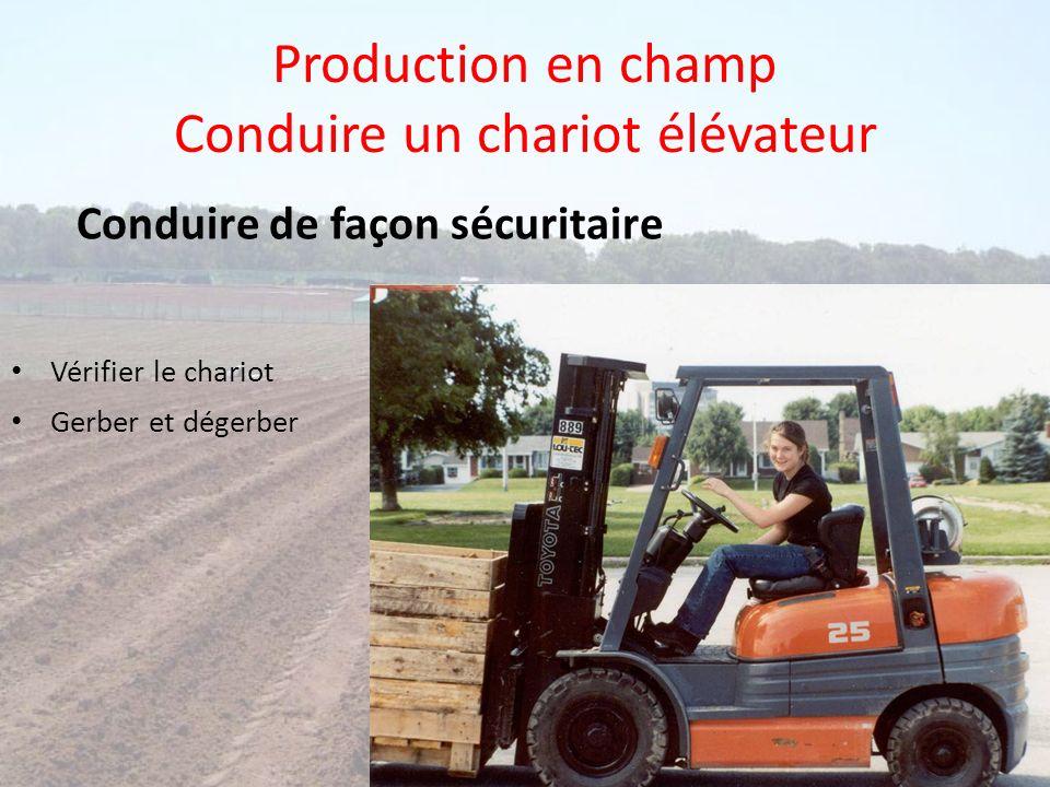 Production en champ Conduire un chariot élévateur Vérifier le chariot Gerber et dégerber Conduire de façon sécuritaire