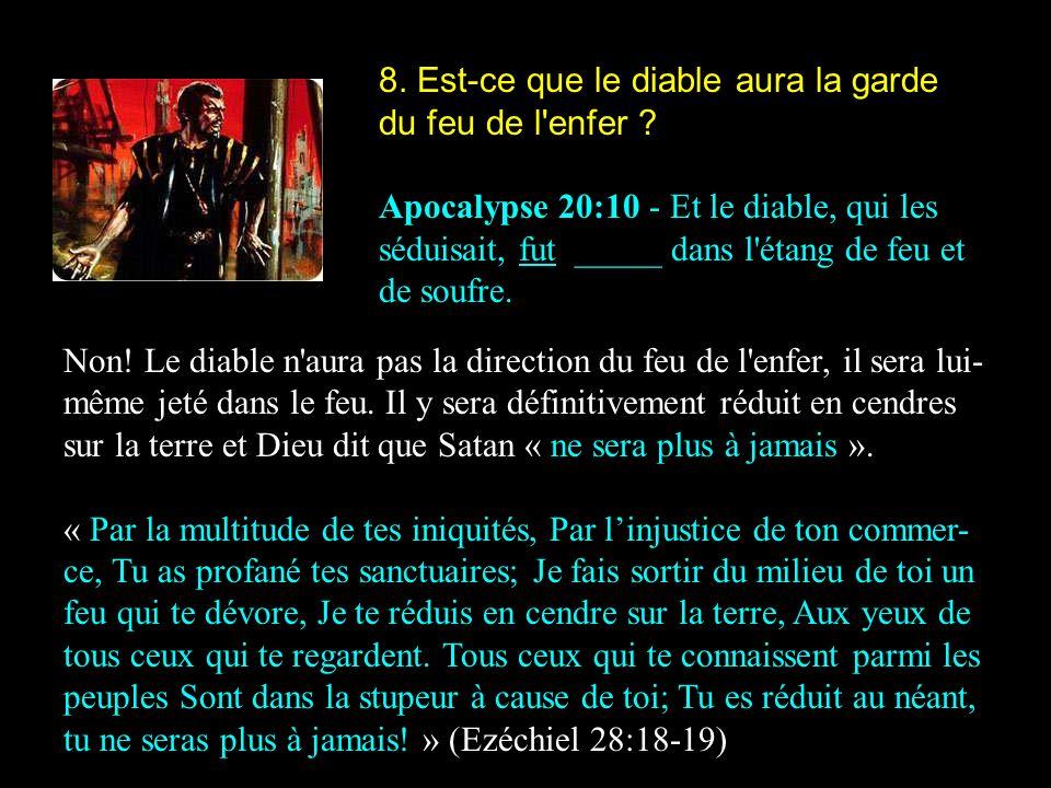 8. Est-ce que le diable aura la garde du feu de l'enfer ? Apocalypse 20:10 - Et le diable, qui les séduisait, fut _____ dans l'étang de feu et de souf