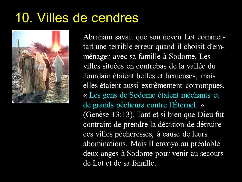 Abraham savait que son neveu Lot commet- tait une terrible erreur quand il choisit d'em- ménager avec sa famille à Sodome. Les villes situées en contr