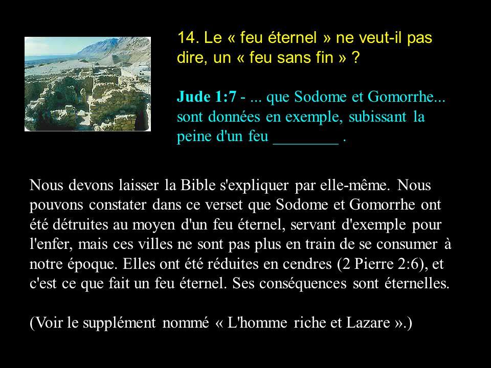 14. Le « feu éternel » ne veut-il pas dire, un « feu sans fin » ? Jude 1:7 -... que Sodome et Gomorrhe... sont données en exemple, subissant la peine