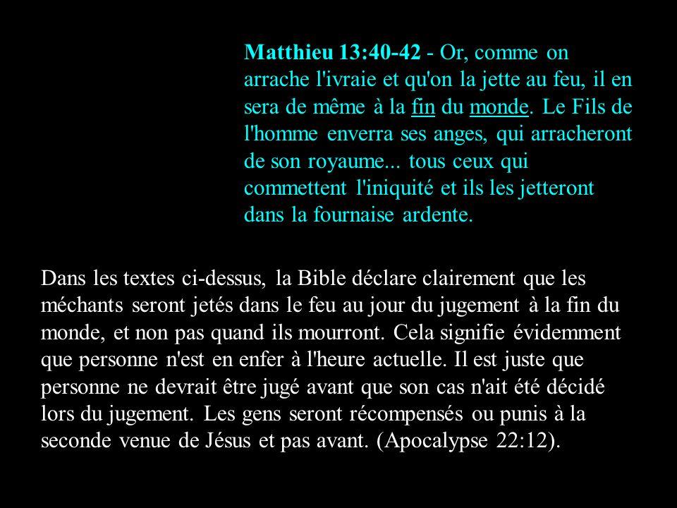 Matthieu 13:40-42 - Or, comme on arrache l'ivraie et qu'on la jette au feu, il en sera de même à la fin du monde. Le Fils de l'homme enverra ses anges
