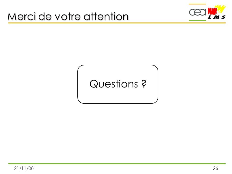 21/11/0826 Questions ? Merci de votre attention