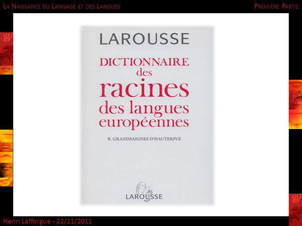 L A N AISSANCE DU L ANGAGE ET DES L ANGUES Henri Lafforgue - 22/11/2011 P REMIÈRE P ARTIE