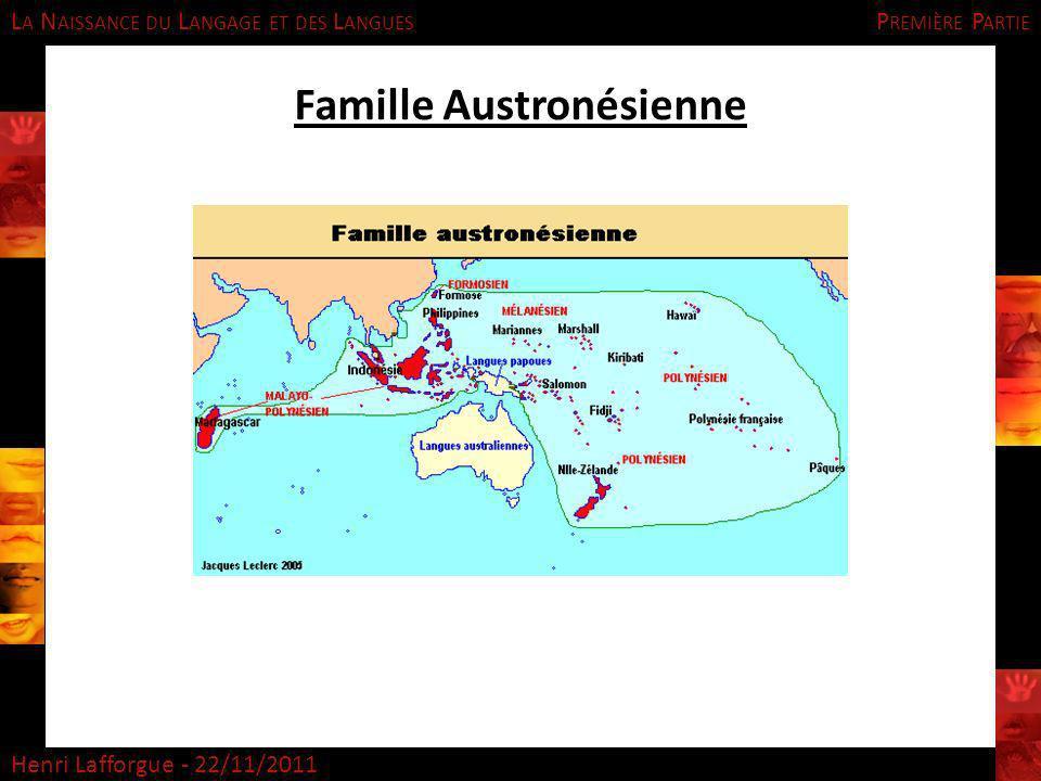 L A N AISSANCE DU L ANGAGE ET DES L ANGUES Henri Lafforgue - 22/11/2011 Famille Austronésienne P REMIÈRE P ARTIE