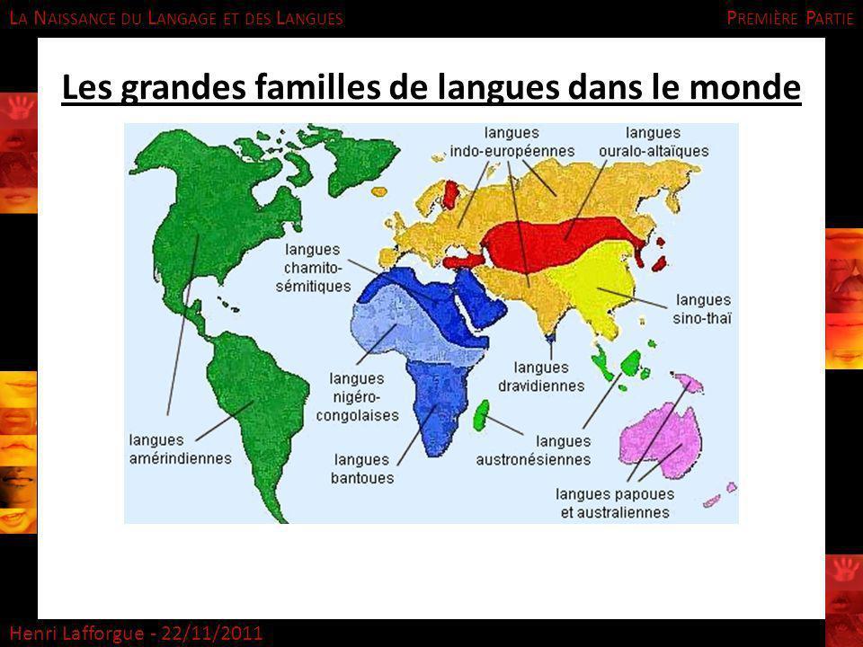 L A N AISSANCE DU L ANGAGE ET DES L ANGUES Henri Lafforgue - 22/11/2011 Les grandes familles de langues dans le monde P REMIÈRE P ARTIE