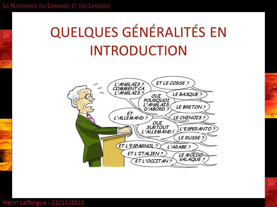 L A N AISSANCE DU L ANGAGE ET DES L ANGUES Henri Lafforgue - 22/11/2011 QUELQUES GÉNÉRALITÉS EN INTRODUCTION