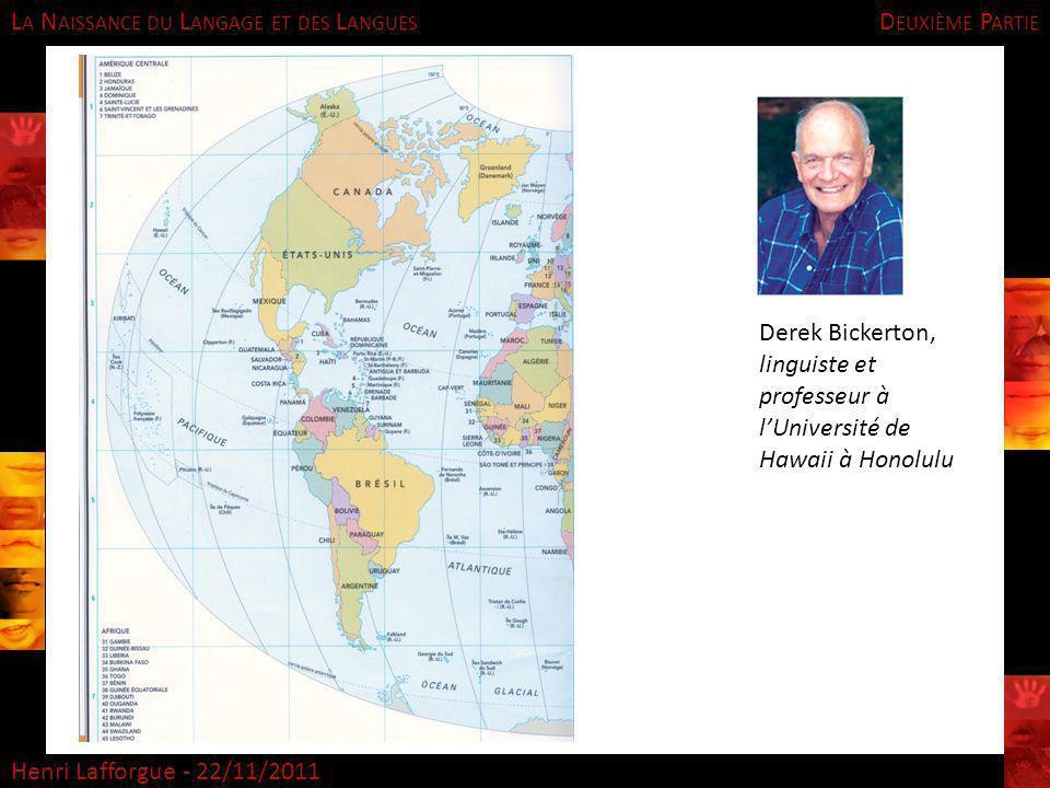 L A N AISSANCE DU L ANGAGE ET DES L ANGUES Henri Lafforgue - 22/11/2011 D EUXIÈME P ARTIE Derek Bickerton, linguiste et professeur à lUniversité de Ha