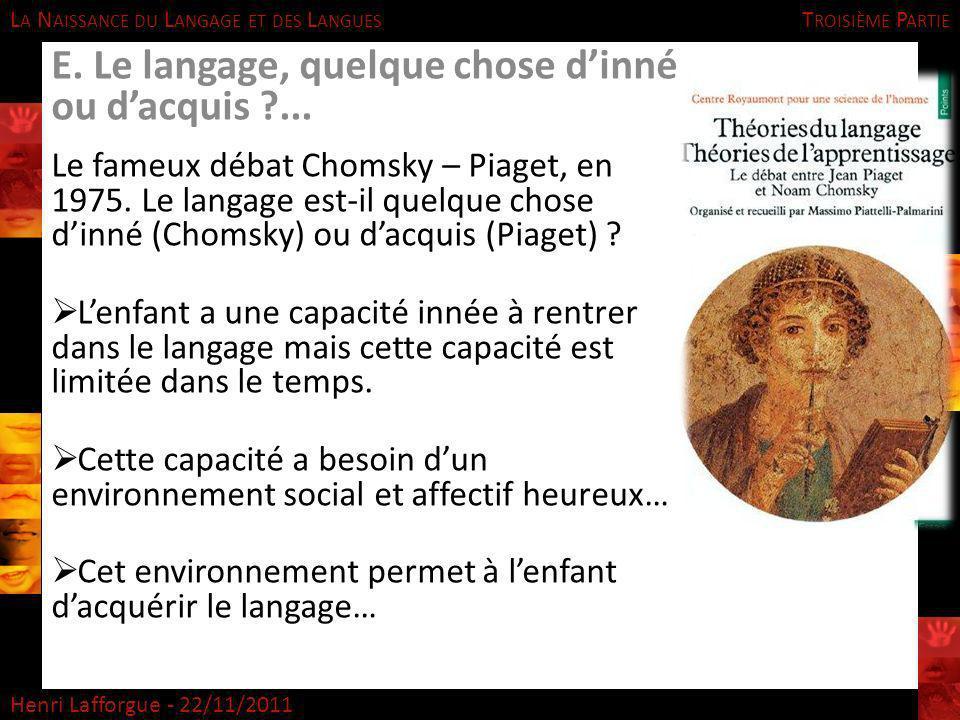L A N AISSANCE DU L ANGAGE ET DES L ANGUES Henri Lafforgue - 22/11/2011 T ROISIÈME P ARTIE E. Le langage, quelque chose dinné ou dacquis ?... Le fameu