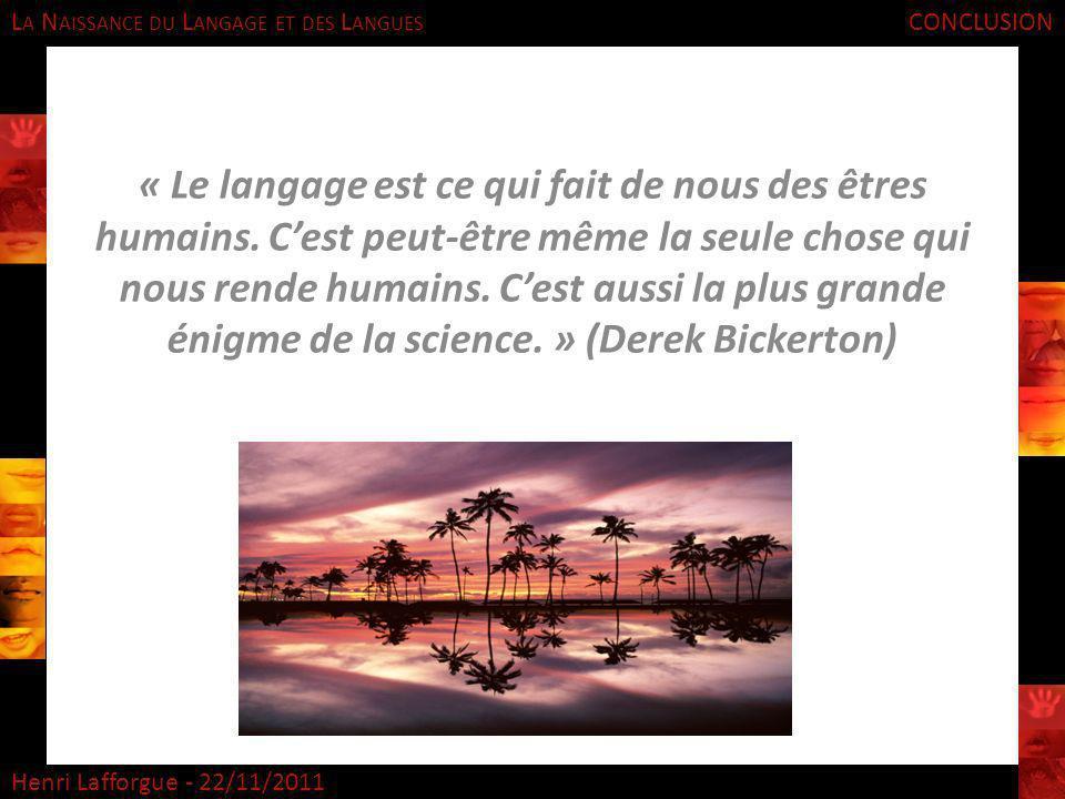 L A N AISSANCE DU L ANGAGE ET DES L ANGUES Henri Lafforgue - 22/11/2011 « Le langage est ce qui fait de nous des êtres humains. Cest peut-être même la