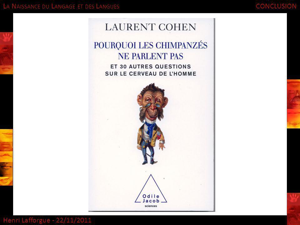 L A N AISSANCE DU L ANGAGE ET DES L ANGUES Henri Lafforgue - 22/11/2011 CONCLUSION