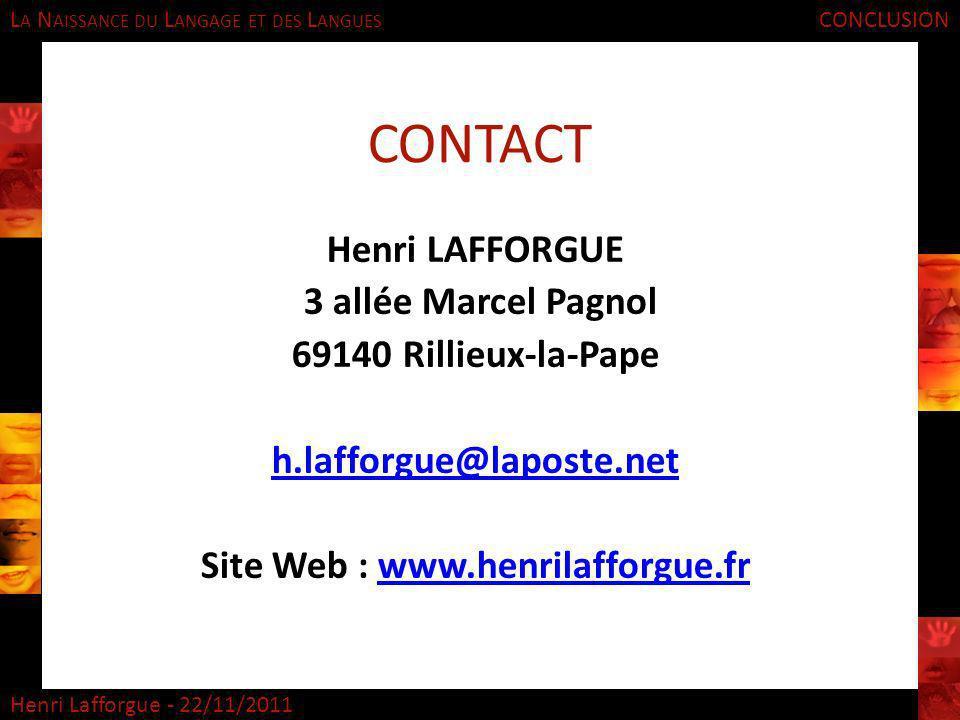 L A N AISSANCE DU L ANGAGE ET DES L ANGUES Henri Lafforgue - 22/11/2011 CONCLUSION Henri LAFFORGUE 3 allée Marcel Pagnol 69140 Rillieux-la-Pape h.laff