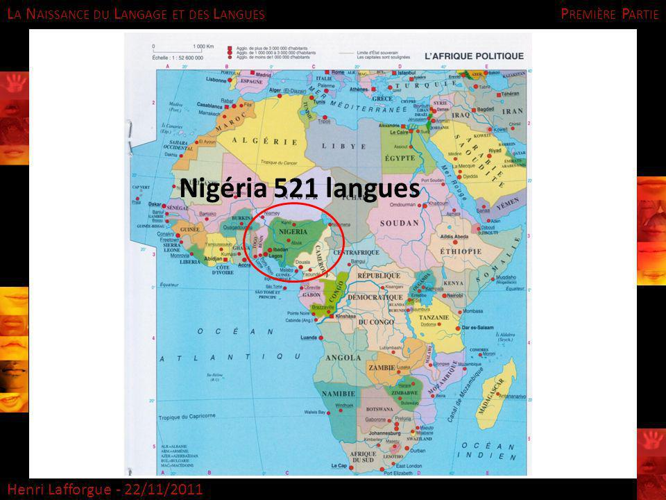 L A N AISSANCE DU L ANGAGE ET DES L ANGUES Henri Lafforgue - 22/11/2011 P REMIÈRE P ARTIE Nigéria 521 langues