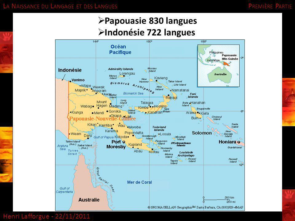 L A N AISSANCE DU L ANGAGE ET DES L ANGUES Henri Lafforgue - 22/11/2011 P REMIÈRE P ARTIE Papouasie 830 langues Indonésie 722 langues