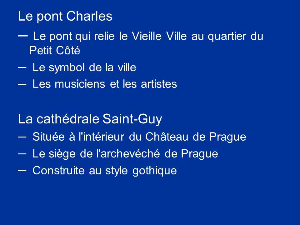 Le pont Charles Le pont qui relie le Vieille Ville au quartier du Petit Côté Le symbol de la ville Les musiciens et les artistes La cathédrale Saint-G
