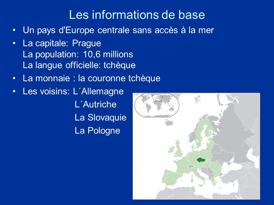 Les informations de base Un pays d'Europe centrale sans accès à la mer La capitale: Prague La population: 10,6 millions La langue officielle: tchèque