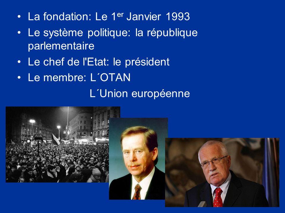 La fondation: Le 1 er Janvier 1993 Le système politique: la république parlementaire Le chef de l Etat: le président Le membre: L´OTAN L´Union européenne