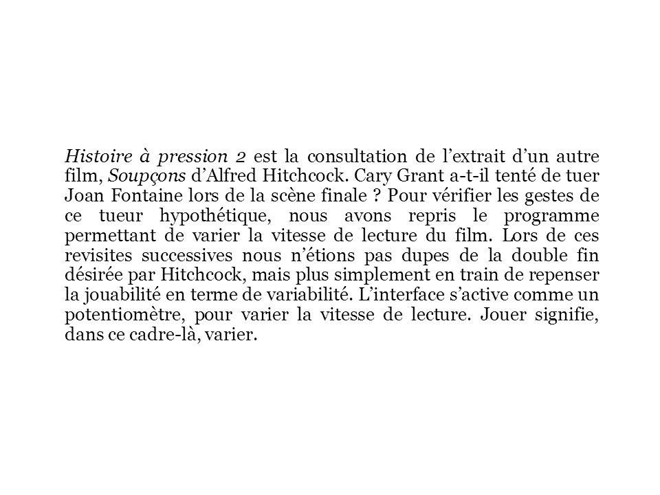 Histoire à pression 2 est la consultation de lextrait dun autre film, Soupçons dAlfred Hitchcock. Cary Grant a-t-il tenté de tuer Joan Fontaine lors d